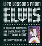 Life Lessons from Elvis by Anthony Rubino…