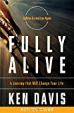 Davis, Ken: Fully Alive Action Guide: A Journey That Will Change Your Life