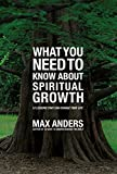 Anders, Max: What You Need to Know About Spiritual Growth: 12 Lessons That Can Change Your Life
