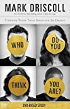 Driscoll, Mark: Who Do You Think You Are? DVD-Based Study Kit: Finding Your True Identity in Christ