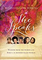 She Speaks: Wisdom From the Women of the…
