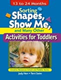 Herr, Judy: Sorting Shapes, Show Me, and Many Other Activities for Toddlers: 13 To 24 Months