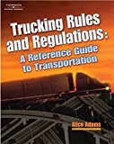 Adams, Alice: Trucking Rules and Regulations: Reference Guide to Transportation (A Nafta Guidebook for North American Truckers)