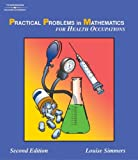 Simmers, Louise: Practical Problems In Mathematics For Health Occupations: Practical Problems In Mathematics For Health Occupations Instructor's Guide