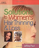 Paul, Jeffrey: Solutions to Women's Hair Thinning and Loss: Restoring Beautiful Hair