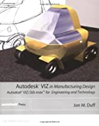Autodesk VIZ in Manufacturing Design:…