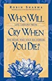 Sharma, Robin: Who Will Cry When You Die?