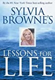 Browne, Sylvia: Sylvia Browne's Lessons For Life