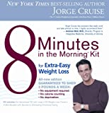 Cruise, Jorge: 8 Minutes in the Morning Kit for Extra Easy Weight Loss Kit