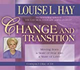 Hay, Louise L.: Change and Transition: Moving from a State of Fear Into a State of Love