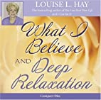 What I Believe and Deep Relaxation by Louise…