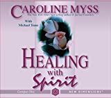 Myss, Caroline: Healing With Spirit