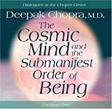 Chopra, Deepak: The Cosmic Mind and Submanifest Order of Being