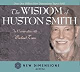 Smith, Huston: The Wisdom of Huston Smith