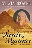 Browne, Sylvia: Secrets &amp; Mysteries Of The World