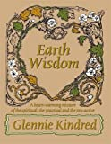 Kindred, Glennie: Earth Wisdom: A Heartwarming Mixture Of The Spiritual, The Practical, And The Proactive