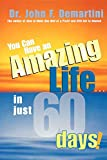 DEMARTINI, JOHN: You Can Have An Amazing Life In Just 60 Days