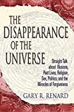 Renard, Gary: The Disappearance Of The Universe: Straight Talk About Illusions, Past Lives, Religion, Sex, Politics, And The Miracles Of Forgiveness