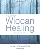 The Art of Wiccan Healing by Sally…