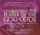Braden, Gregg: Unleashing the Power of the God Code