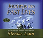 Journeys Into Past Lives by Denise Linn
