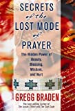 Braden, Gregg: Secrets of the Lost Mode of Prayer: The Hidden Power of Beauty, Blessings, Wisdom, And Hurt