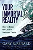 Renard, Gary: Your Immortal Reality: How to Break the Cycle of Birth and Death