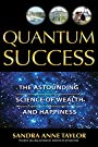 Quantum Success: The Astounding Science of Wealth and Happiness - Sandra Anne Taylor