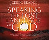 Braden, Gregg: Speaking the Lost Language of God