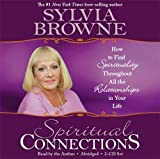 Browne, Sylvia: Spiritual Connections 2-CD: How to Find Spirituality Throughout All the Relationships in Your Life