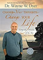 Change Your Thoughts - Change Your Life:…