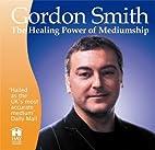 The Healing Power Of Mediumship by Gordon…