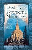 Linn, Denise: Past Lives, Present Miracles: The Most Empowering Book on Reincarnation You'll Ever Read...in this Lifetime!