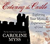Myss, Caroline: Entering the Castle: Exploring Your Mystical Experience of God: 9-CD Live Lecture!