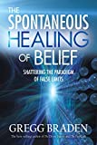 Braden, Gregg: The Spontaneous Healing of Belief: Shattering the Paradigm of False Limits (4 CD Set)