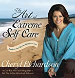 Richardson, Cheryl: The Art of Extreme Self-Care: Transform Your Life One Month at a Time