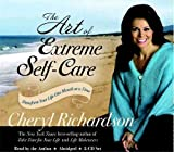 Richardson, Cheryl: The Art of Extreme Self-Care 2-CD: Transforming Your Life One Month at a Time