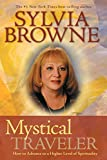 Browne, Sylvia: Mystical Traveler: How to Advance to a Higher Level of Spirituality