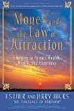 Esther Hicks: Money, and the Law of Attraction: Learning to Attract Wealth, Health, and Happiness