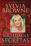 Browne, Sylvia: Sociedades Secretas: y como afectan nuestras vidas en la actualidad (Spanish Edition)