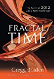 Braden, Gregg: Fractal Time: The Secret of 2012 and a New World Age