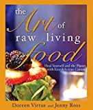 Virtue, Doreen: The Art of Raw Living Food: Heal Yourself and the Planet with Eco-delicious Cuisine