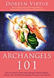 Virtue, Doreen: Archangels 101: How to Connect Closely with Archangels Michael, Raphael, Gabriel, Uriel, and Others for Healing, Protection, and Guidance