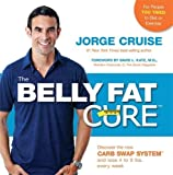 Cruise, Jorge: The Belly Fat Cure: Discover the New Carb Swap System and Lose 4 to 9 lbs. Every Week