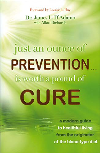 just-an-ounce-of-preventionis-worth-a-pound-of-cure-a-modern-guide-to-healthful-living-from-the-originator-of-the-blood-type-diet