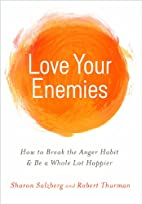 Love Your Enemies: How to Break the Anger…