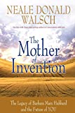 Walsch, Neale Donald: The Mother of Invention: The Legacy of Barbara Marx Hubbard and the Future of YOU