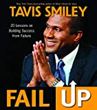 Smiley, Tavis: Fail Up: 20 Lessons on Building Success from Failure