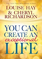 You Can Create An Exceptional Life by Louise…
