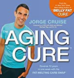 Cruise, Jorge: The Aging Cure: Reverse 10 years in one week with the FAT-MELTING CARB SWAP